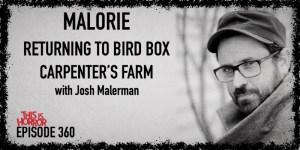 TIH 360 Josh Malerman on Malorie, Returning to Bird Box World, and Carpenter's Farm