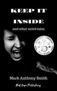 Book Review: Keep It Inside and Other Weird Tales by Mark Anthony Smith - cover
