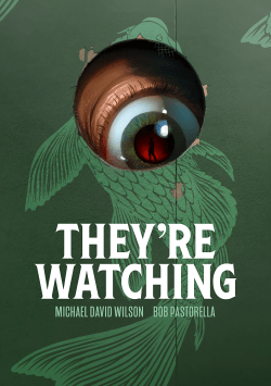 They're Watching by Michael David Wilson and Bob Pastorella