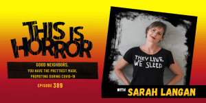 TIH 389 Sarah Langan on Good Neighbors, You Have the Prettiest Mask, and Promoting Books During COVID-19 Pandemic