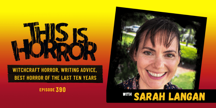 TIH 390 Sarah Langan on Witchcraft Horror, Writing Advice, and the Best Horror of the Last Ten Years