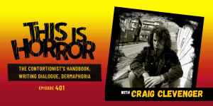 TIH 401: Craig Clevenger on The Contortionist's Handbook, Writing Dialogue, and Dermaphoria