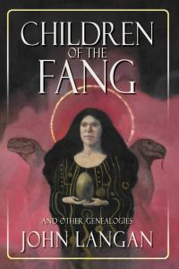 children of the fang and other genealogies by john langan
