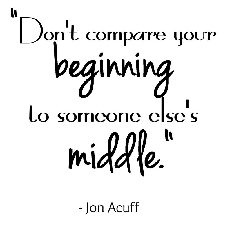 Don't compare your beginning to someone else's middle - Jon Acuff - This is our Bliss