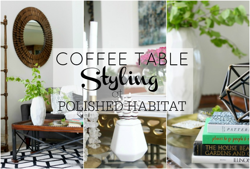 Coffee Table Styling 2 Ways at Polished Habitat