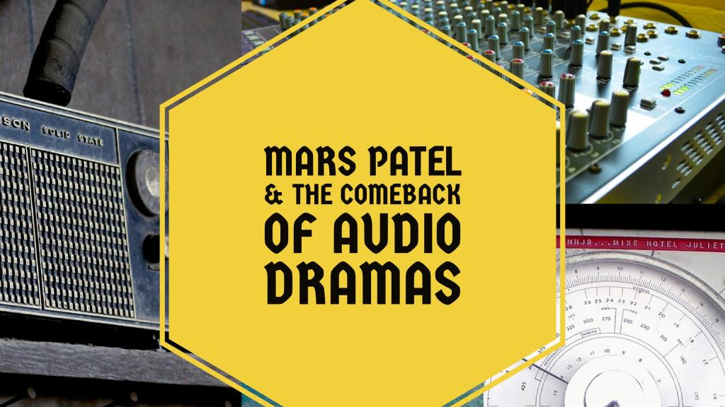 Mars Patel & The Comeback of Audio Dramas