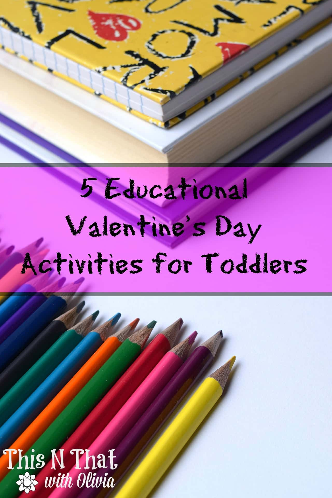 5 Educational Valentine's Day Activities for Toddlers | This N That with Olivia