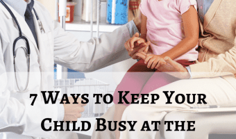 7 Ways to Keep Your Child Busy at the Doctor's Office