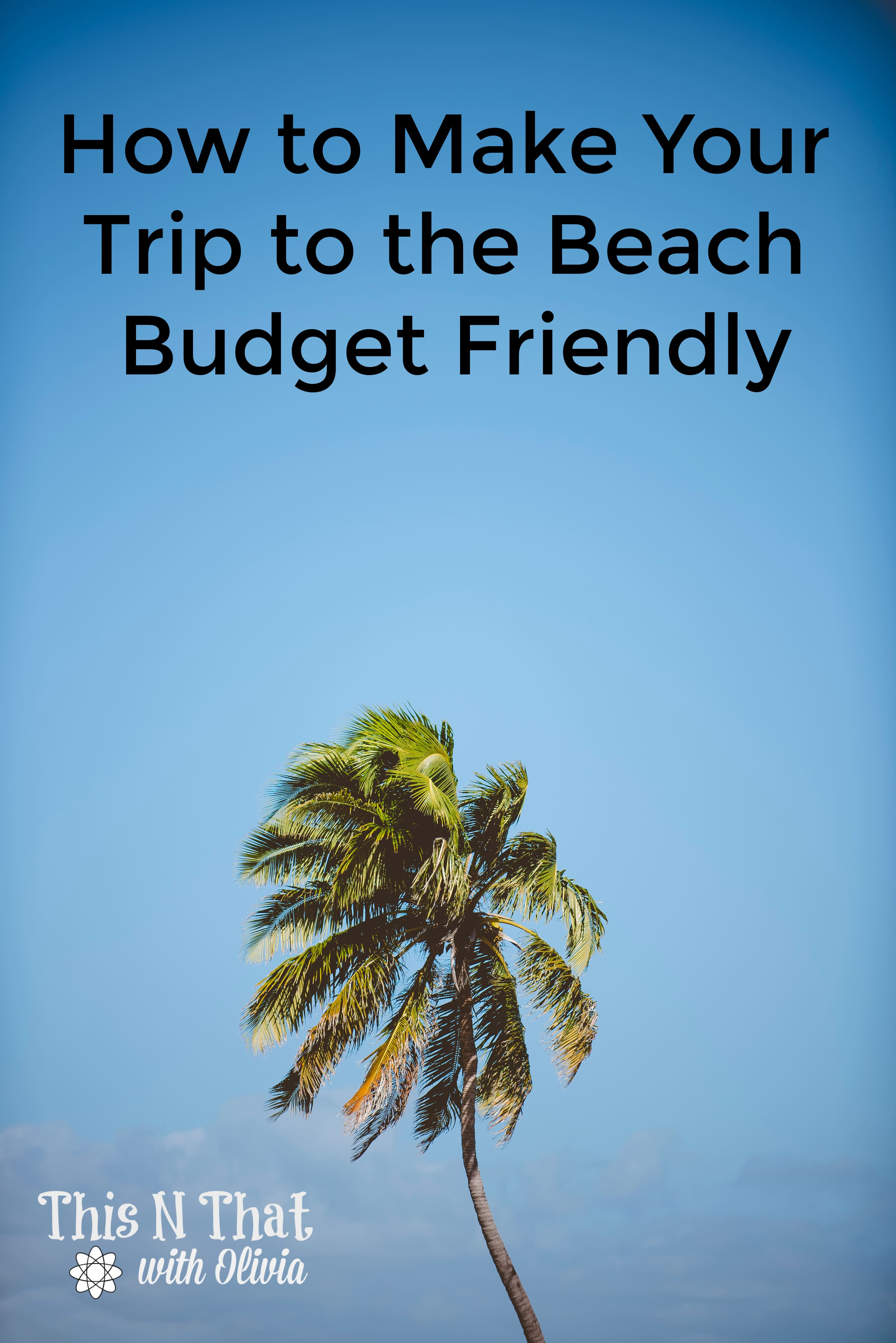 How to Make Your Trip to the Beach Budget Friendly