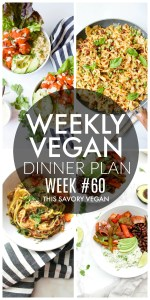 Weekly Vegan Dinner Plan #60 - five nights worth of vegan dinners to help inspire your menu. Choose one recipe to add to your rotation or make them all - shopping list included   ThisSavoryVegan.com #thissavoryvegan #mealprep #dinnerplan