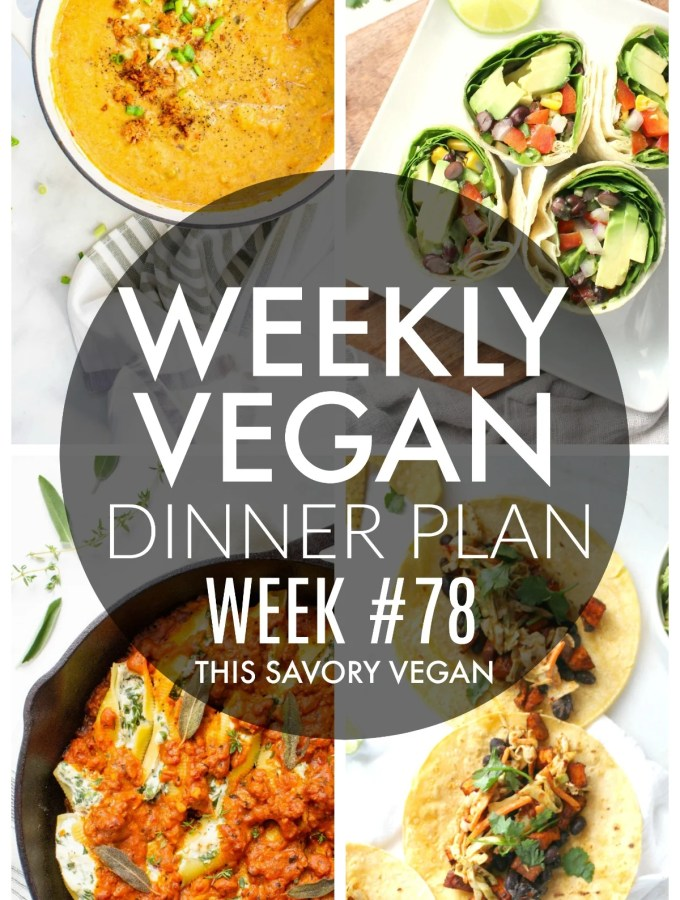 Weekly Vegan Dinner Plan #78 - five nights worth of vegan dinners to help inspire your menu. Choose one recipe to add to your rotation or make them all - shopping list included   ThisSavoryVegan.com #thissavoryvegan #mealprep #dinnerplan