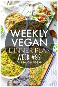 Weekly Vegan Dinner Plan #92 - five nights worth of vegan dinners to help inspire your menu. Choose one recipe to add to your rotation or make them all - shopping list included   ThisSavoryVegan.com #thissavoryvegan #mealprep #dinnerplan