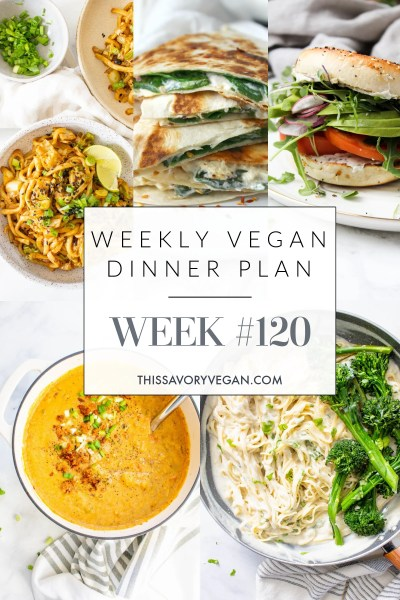 Weekly Vegan Dinner Plan #120 - five nights worth of vegan dinners to help inspire your menu. Choose one recipe to add to your rotation or make them all - shopping list included | ThisSavoryVegan.com #thissavoryvegan #mealprep #dinnerplan