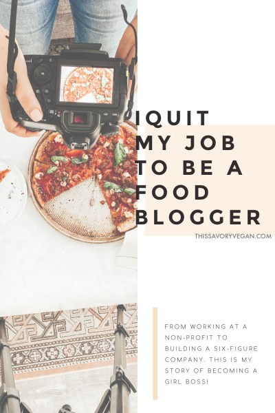 Here's my story of how I Quit My Job to Become a Food Blogger. Something I have been dreaming about for years and is finally my reality | ThisSavoryVegan.com #thissavoryvegan #howtobecomeablogger #foodblogger