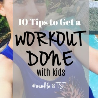 10 Tips to Get a Workout Done with Kids