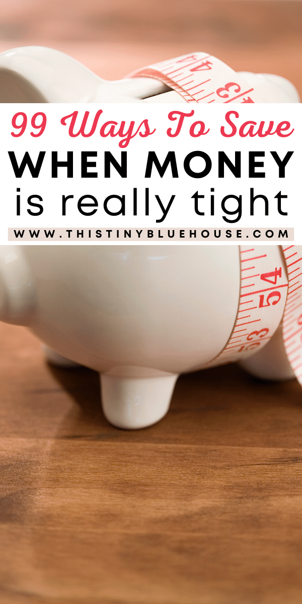 Here are 99 easy ways to save money when cash is really really tight. When life becomes unpredictable, you find yourself without a job or you're dipping too far into your savings these 99 money saving tips can help you stretch every dollar. #waystosavemoney #easywaystosavemoney #waystosavemoneywhenyouloseyourjob #moneysavinghacks #moneysavingtips #moneysavingideas #tricksforsavingmoney