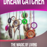 My book is out!! Dream Catcher: The Magic Of Living Your Dream Life