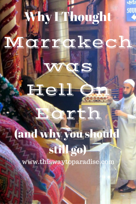 Why I Though Marrakech Was Hell On Earth (and why you should still go)