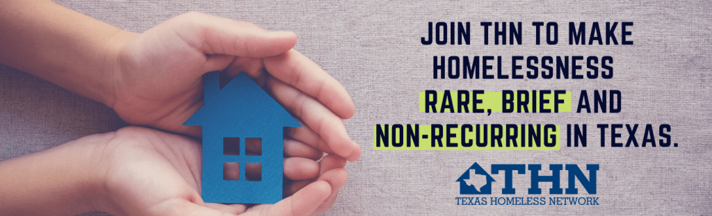 "An image shows hands holding a blue, flat, cardboard house. Next to the hands it says in all caps ""Join THN to make homelessness rare, brief, and non-recurring in Texas."""