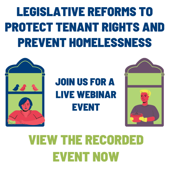 Legislative Reforms to Protect Tenant Rights and Prevent Homelessness. View the recorded event now.