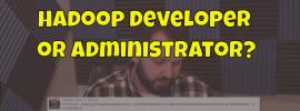 Hadoop Developer or Administrator