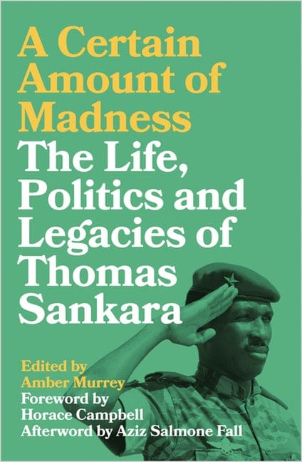 ouverture A Certain Amount of Madness The Life, Politics and Legacies of Thomas Sankara