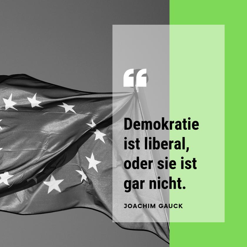 """Zitat von Alt-Bundespräsident Joachim Gauck: """"Demokratie ist liberal, oder sie ist gar nicht."""""""