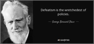quote-defeatism-is-the-wretchedest-of-policies-george-bernard-shaw-123-20-01