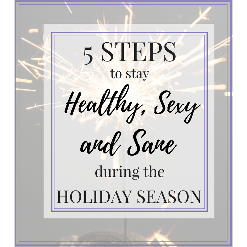 Stay Healthy, Sexy & Sane this Holiday Season