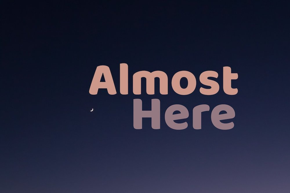 Almost Here Image
