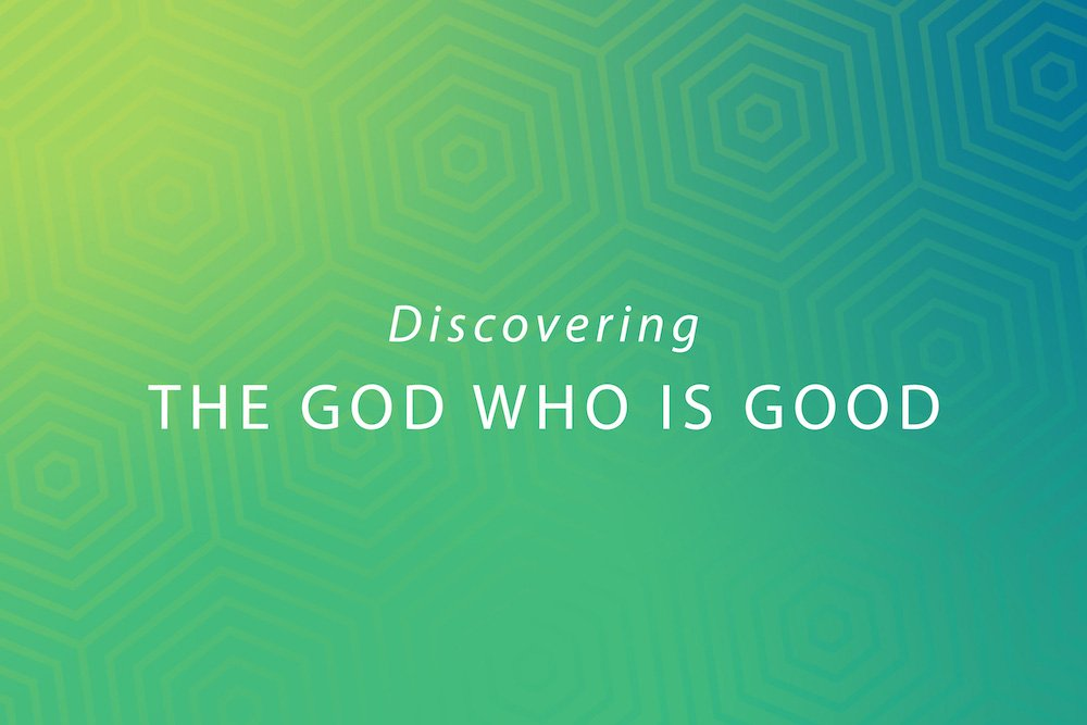 Discovering the God Who is Good Image