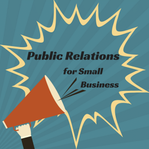 Public Relations for Small Business: What You Need to Know