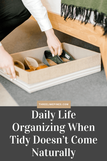 Keeping Your Daily Life Organized When Being Tidy Doesn't Come Naturally