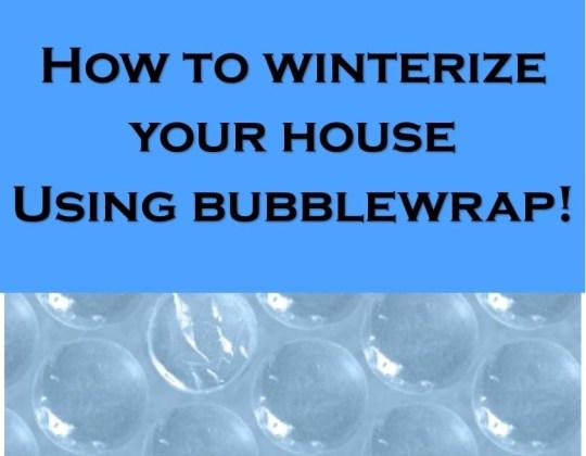use bubblewrap on windows, use bubble wrap to help insulate, winterize house