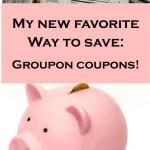 My new favorite way to save: Groupon Coupons!