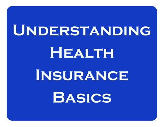 Health insurance, understanding health insurance basics