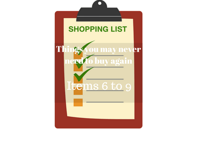 Things you may never need to buy again. Items 6 – 9