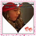 Five Tips for Special Needs Success on Valentines Day