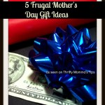 5 Frugal Mother's Day Gifts Your Mom Will Love