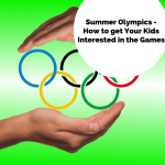 Summer Olympics – How to get the Kids Into the Games