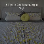 5 Tips to Get Better Sleep at Night