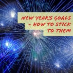 New Year's Goals – How to Stick to Them