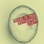 Ketogenic Diet – What is It?