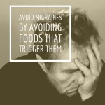 Avoid Migraines by Avoiding Foods that May Trigger Them