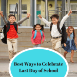 What are the Best Ways to Celebrate the Last Day of School?