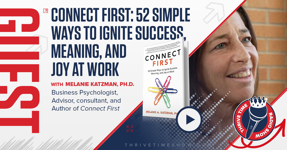 Melanie Katzman, PhD. | Connect First: 52 Simple Ways to Ignite Success, Meaning, and Joy At Work – Thrive Time Show