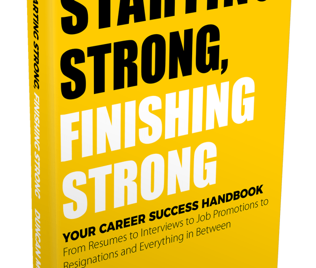 Starting Strong Finishing Strong Your Career Success Handbook From Resumes To Interviews To