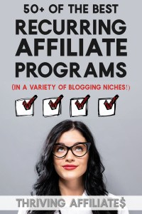 Would you like to make recurring affiliate income? (ie., commissions repeated, month after month or year after year!) Check out this list of 50+ of the best recurring affiliate programs for bloggers, in a variety of blogging niches! #thrivingaffiliates #affiliatemarketingideas #recurringaffiliateprograms