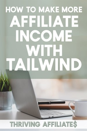 Learn how to make more affiliate income with Tailwind and Pinterest!  #thrivingaffiliates #affiliatemarketingideas #affiliatemarketing
