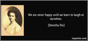 quote-we-are-never-happy-until-we-learn-to-laugh-at-ourselves-dorothy-dix-51658